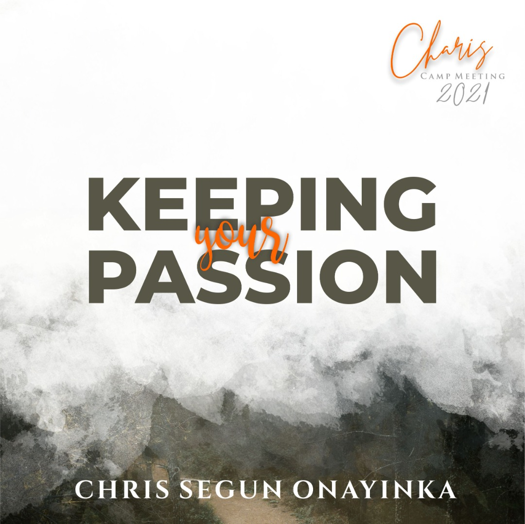 Charis Campmeeting 2021 – Keeping your Passion