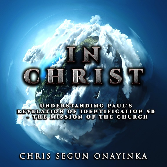 In Christ - Understanding Paul's revelation of identification 5B - The mission of the Church