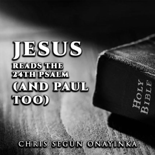 Jesus Reads the 24th Psalm (And Paul too)