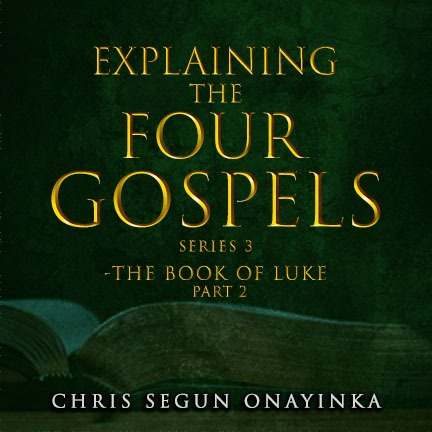 Explaining the Four Gospels Series 3 – The Book of Luke Part 2