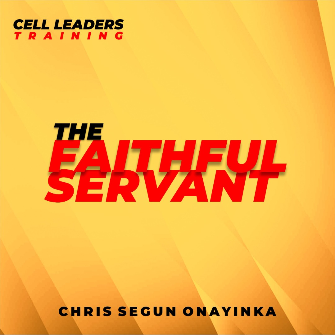 The Faithful Servant - Cell leaders Training 2021