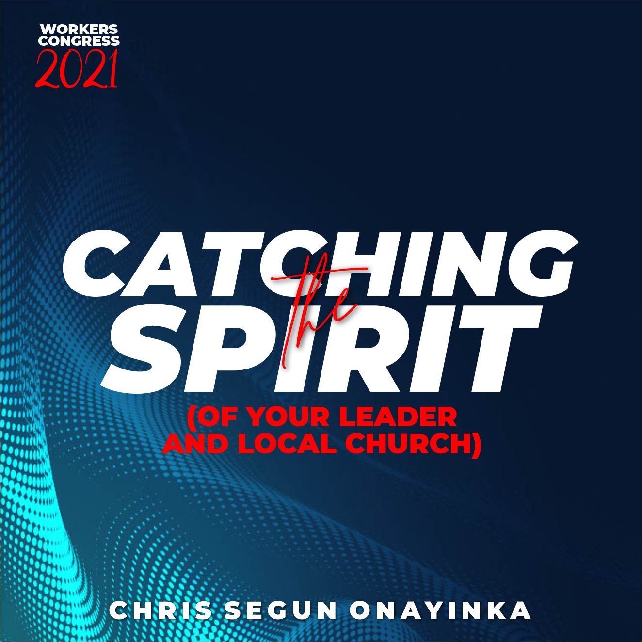 Workers Congress 2021 – Catching the Spirit (of your Leader and local Church)