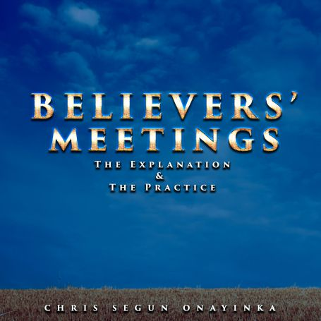 Believers' Meetings – The Explanation and the practice