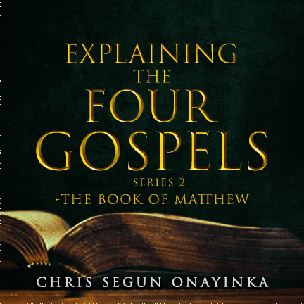 Explaining the Four Gospels Series 2- The Book of Matthew