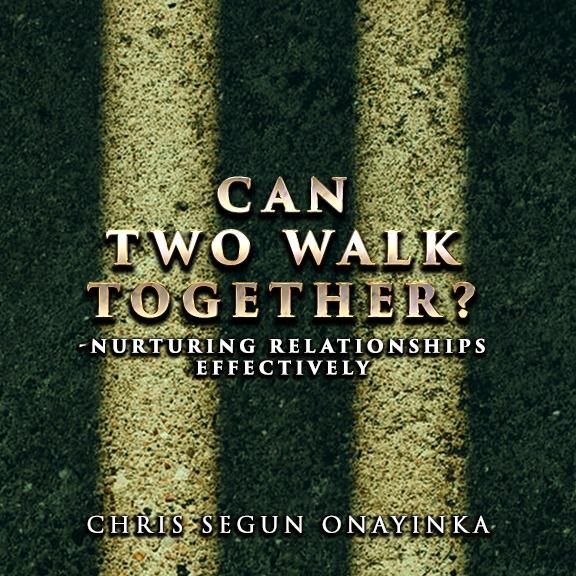 Can two walk together? – Nurturing Relationships Effectively
