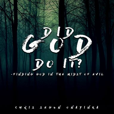 Did God do it – Finding God in the midst of evil