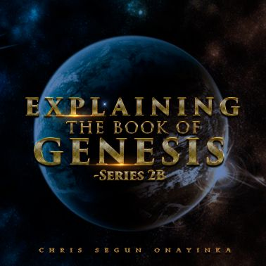 Explaining the book of Genesis Series 2b