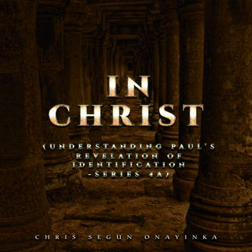 In Christ – Understanding Paul's Revelation of Identification Series 4a