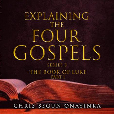 Explaining the Four Gospels Series 3- The Book of Luke Pt 1