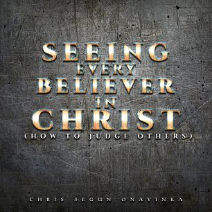Seeing every Believer In Christ – How to Judge others