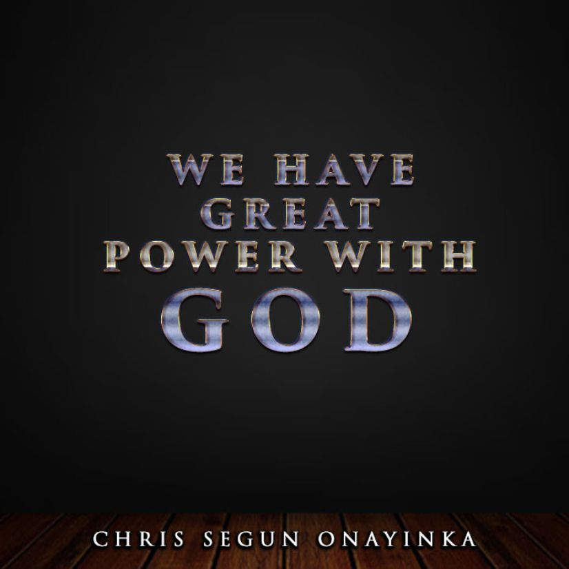 We have Great power with God